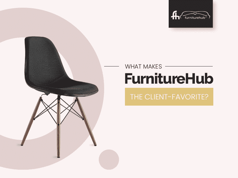 What Makes FurnitureHub The Client-Favorite?