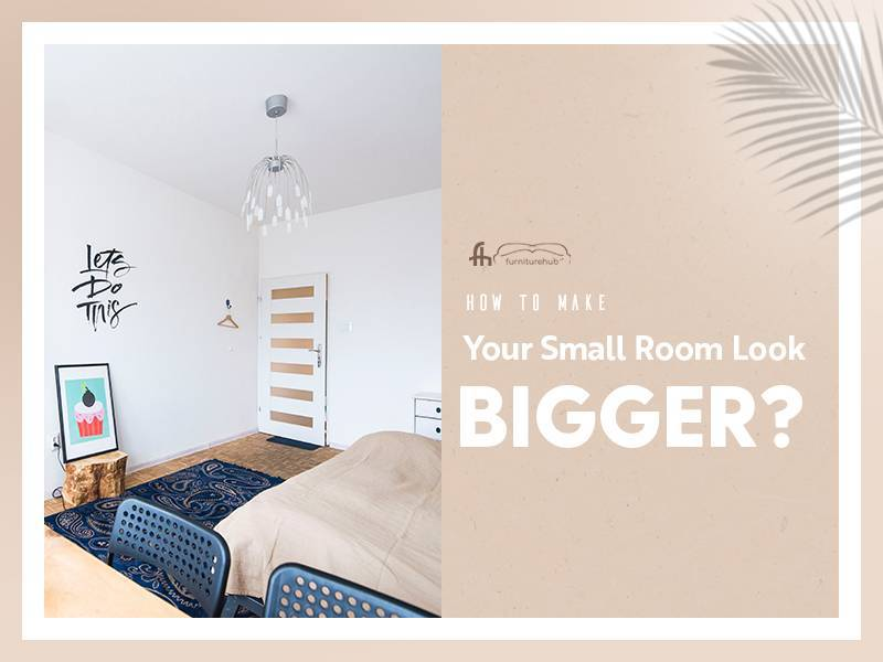 How To Make Your Small Room Look Bigger?