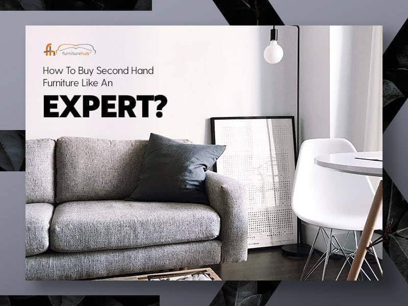 How to Buy Second Hand Furniture like An Expert?