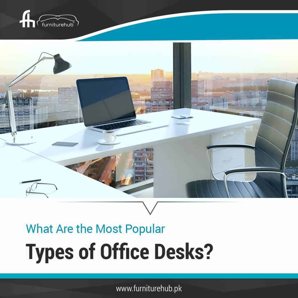 What Are the Most Popular Types of Office Desks?