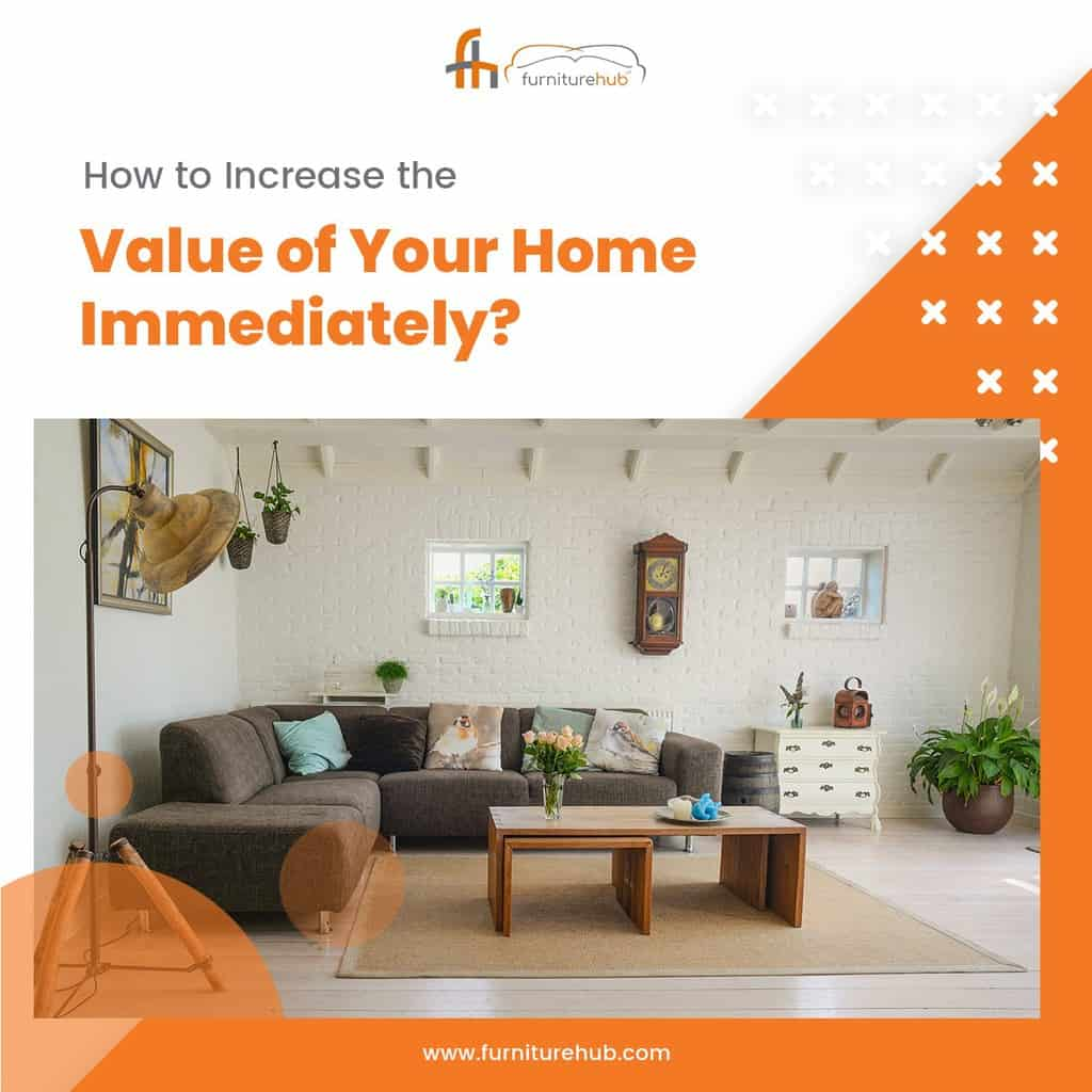 How to Increase the Value of Your Home Immediately?