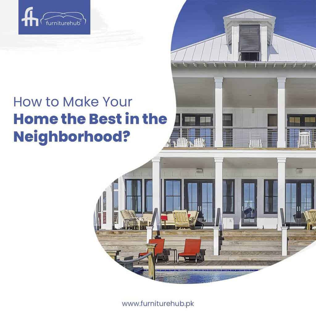 How to Make Your Home the Best in the Neighborhood?